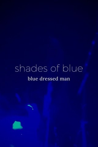 shades of blue blue dressed man