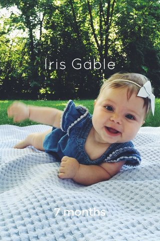 Iris Gable 7 months