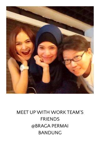 MEET UP WITH WORK TEAM'S FRIENDS @BRAGA PERMAI BANDUNG
