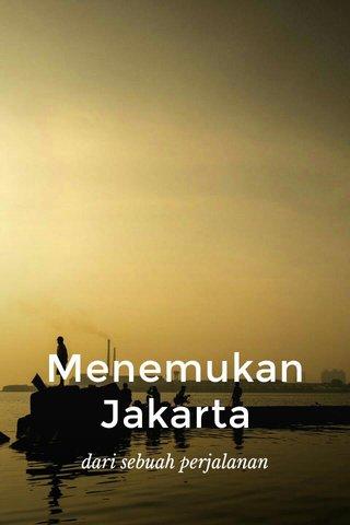 Menemukan Jakarta dari sebuah perjalanan