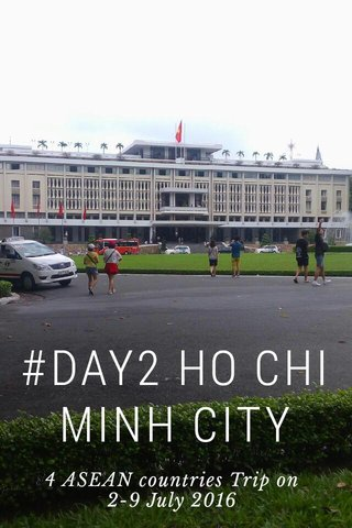 #DAY2 HO CHI MINH CITY 4 ASEAN countries Trip on 2-9 July 2016