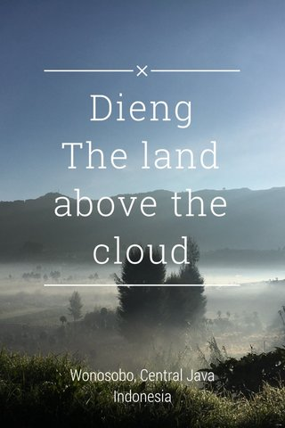 Dieng The land above the cloud Wonosobo, Central Java Indonesia