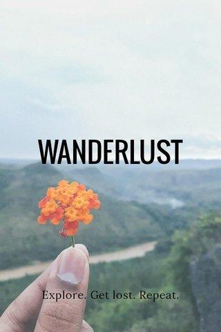 WANDERLUST Explore. Get lost. Repeat.