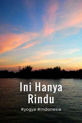 Ini Hanya Rindu #yogya #indonesia