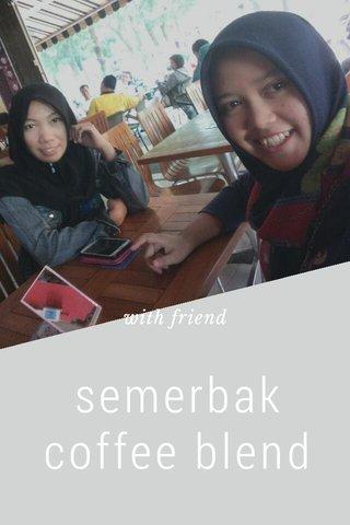 semerbak coffee blend with friend