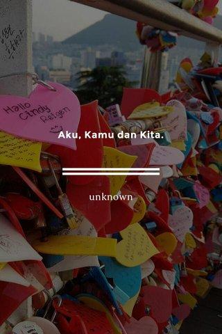 Aku, Kamu dan Kita. unknown