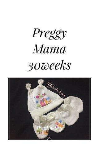 Preggy Mama 30weeks My little love