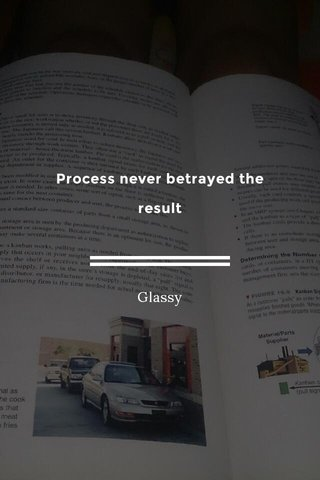 Process never betrayed the result Glassy