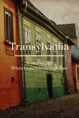 Transylvania Winter of 2011 When I traveleld through time