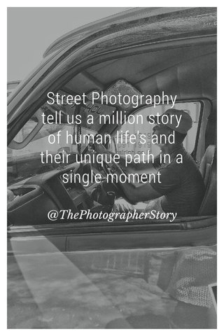 Street Photography tell us a million story of human life's and their unique path in a single moment @ThePhotographerStory