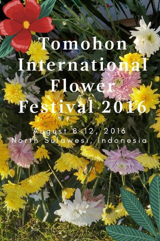 Tomohon International Flower Festival 2016 August 8-12, 2016 North Sulawesi, Indonesia