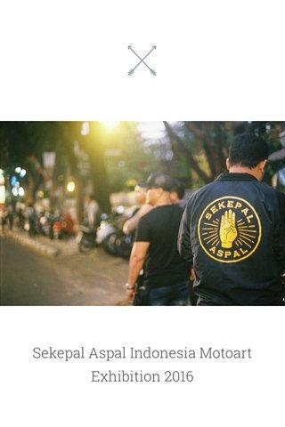 Sekepal Aspal Indonesia Motoart Exhibition 2016