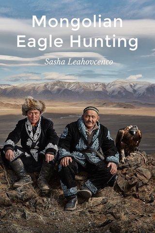 Mongolian Eagle Hunting Sasha Leahovcenco