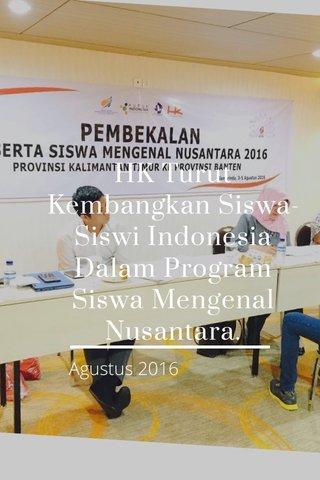 HK Turut Kembangkan Siswa-Siswi Indonesia Dalam Program Siswa Mengenal Nusantara. Agustus 2016