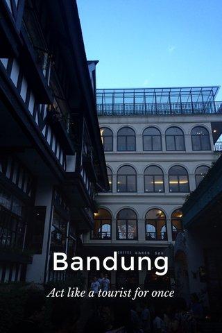 Bandung Act like a tourist for once