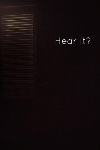 Hear it?