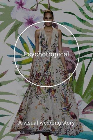 Psychotropical A visual wedding story