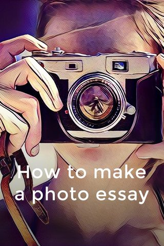 How to make a photo essay