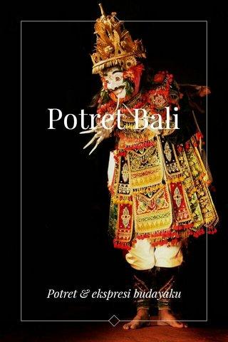 Potret Bali Potret & ekspresi budayaku