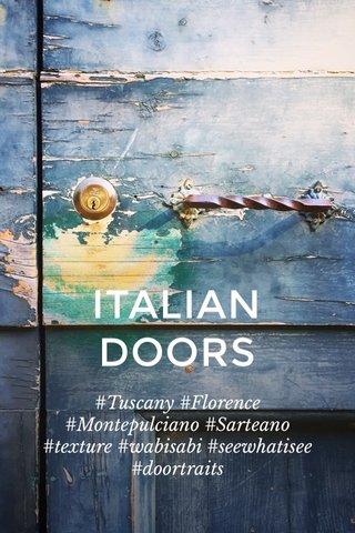 ITALIAN DOORS #Tuscany #Florence #Montepulciano #Sarteano #texture #wabisabi #seewhatisee #doortraits