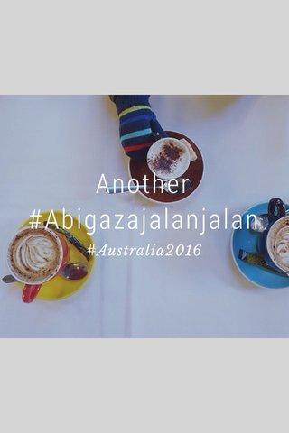 Another #Abigazajalanjalan #Australia2016