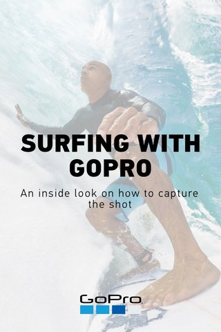 SURFING WITH GOPRO An inside look on how to capture the shot