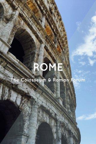 ROME The Colosseum & Roman Forum