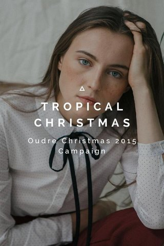 TROPICAL CHRISTMAS Oudre Christmas 2015 Campaign