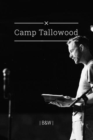 Camp Tallowood | B&W |