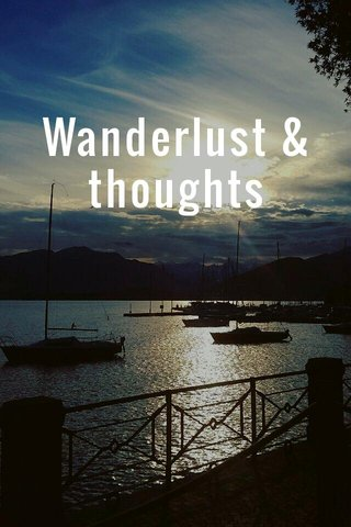 Wanderlust & thoughts
