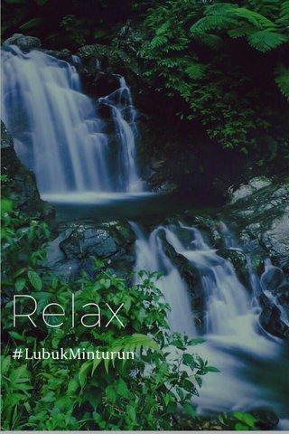 Relax #LubukMinturun