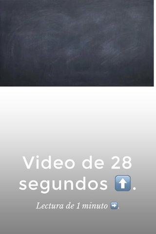 Video de 28 segundos ⬆️. Lectura de 1 minuto ➡️.