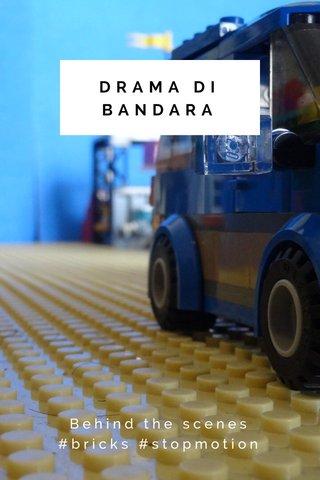 DRAMA DI BANDARA Behind the scenes #bricks #stopmotion