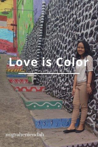 Love is Color nugraheniendah