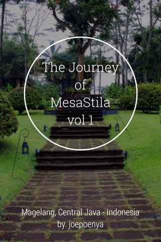 The Journey of MesaStila vol 1 Magelang, Central Java - Indonesia by. joepoenya