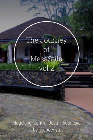 The Journey of MesaStila vol 2 Magelang, Central Java - Indonesia by. joepoenya