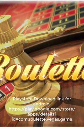 Playstore Download link for android: https://play.google.com/store/apps/details?id=com.roulette.vegas.game