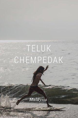TELUK CHEMPEDAK Malaysia