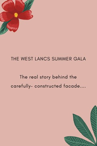 THE WEST LANCS SUMMER GALA The real story behind the carefully- constructed facade....
