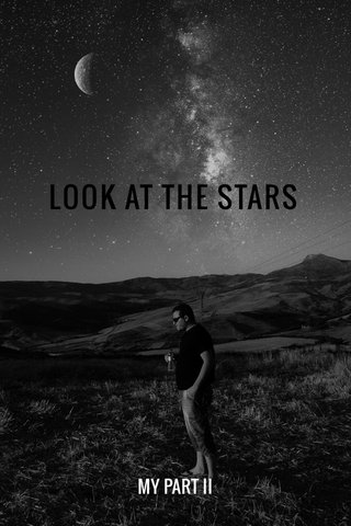 LOOK AT THE STARS MY PART II