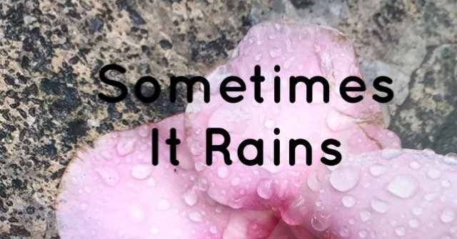 Sometimes It Rains All the time.