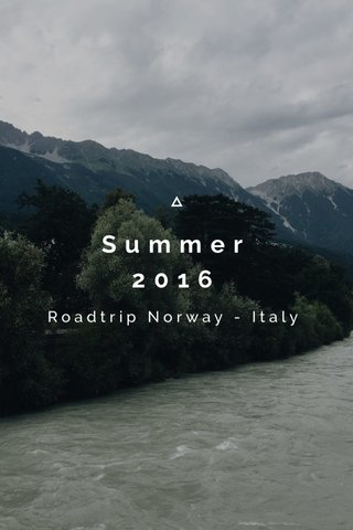 Summer 2016 Roadtrip Norway - Italy