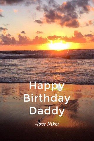 Happy Birthday Daddy -love Nikki