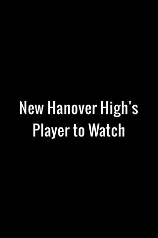 New Hanover High's Player to Watch