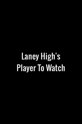 Laney High's Player To Watch