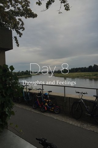 Day 8 Thoughts and Feelings