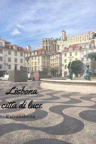 Lisbona città di luce #sivalisbona