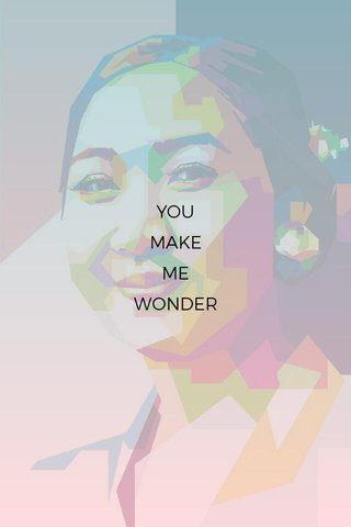 YOU MAKE ME WONDER