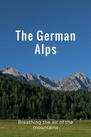 The German Alps Breathing the air of the mountains