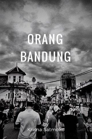 ORANG BANDUNG by Krisna Satmoko